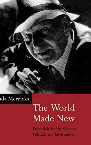 9780198559344: The World Made New: Frederick Soddy, Science, Politics, and Environment