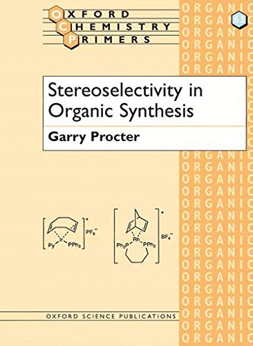Stereoselectivity in Organic Synthesis (Oxford Chemistry Primers, 63): Garry Procter