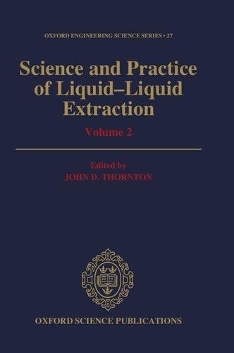Science and Practice of Liquid-Liquid Extraction: Volume: John D. Thornton