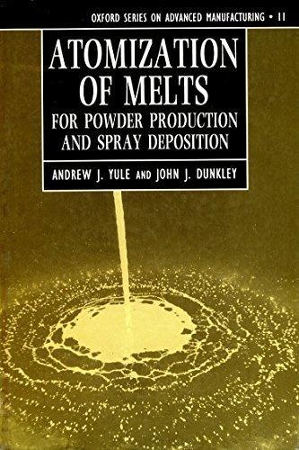 9780198562580: Atomization of Melts: For Powder Production and Spray Deposition (Oxford Series on Advanced Manufacturing)