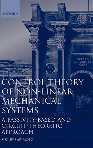 9780198562917: Control Theory of Non-linear Mechanical Systems: A Passivity-based and Circuit-theoretic Approach (Oxford Engineering Science Series)