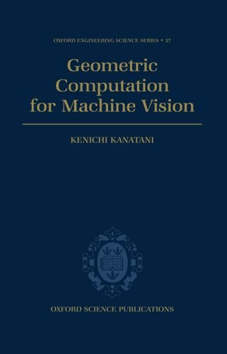 Geometric Computation for Machine Vision (Oxford Engineering Science Series): Kenichi Kanatani