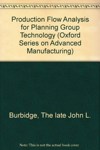 9780198564591: Production Flow Analysis for Planning Group Technology (Oxford Series on Advanced Manufacturing)