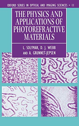 The Physics and Applications of Photorefractive Materials (Oxford Series in Optical and Imaging ...