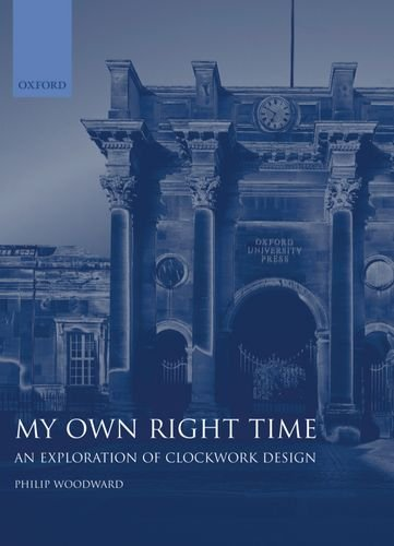 9780198565222: My Own Right Time: An Exploration of Clockwork Design