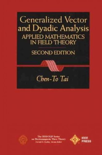 Generalized Vector and Dyadic Analysis: Applied Mathematics in Field Theory (IEEE/OUP Series on Electromagnetic Wave Theory) (0198565461) by Chen-To Tai