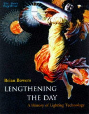 Lengthening the Day: A History of Lighting Technology: Bowers, Brian