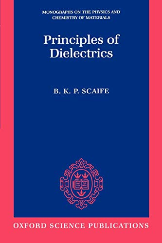 9780198565574: Principles of Dielectrics (Monographs on the Physics and Chemistry of Materials (45))