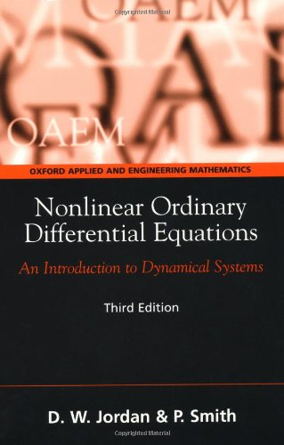 Nonlinear Ordinary Differential Equations: An Introduction to Dynamical Systems (Oxford Texts in Applied and Engineering Mathematics) (0198565623) by D. W. Jordan; Peter Smith