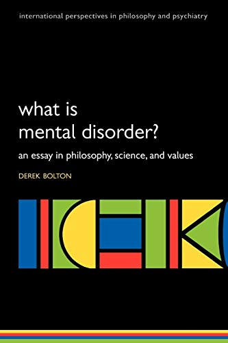 9780198565925: What is Mental Disorder?: An essay in philosophy, science, and values (International Perspectives in Philosophy and Psychiatry)