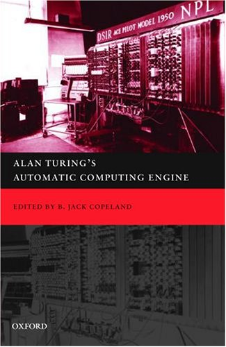 9780198565932: Alan Turing's Automatic Computing Engine: The Master Codebreaker's Struggle to Build the Modern Computer