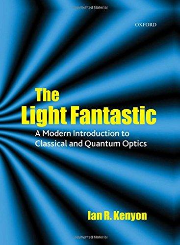 The Light Fantastic: A Modern Introduction to Classical and Quantum Optics: Kenyon, Ian R.
