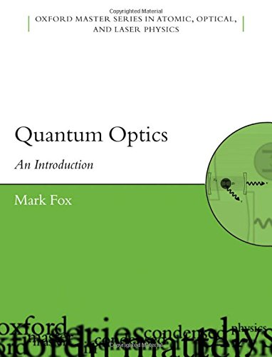 Quantum Optics: An Introduction (Oxford Master Series in Physics) 9780198566731 Most previous texts on quantum optics have been written primarily for the graduate student market at PhD level and above. Quantum optics