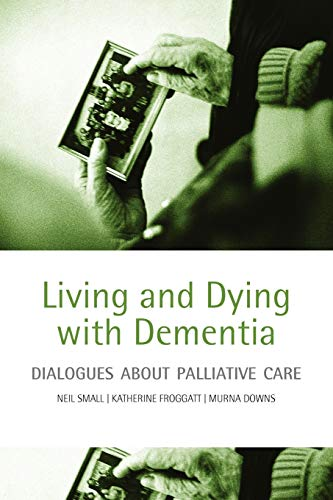 9780198566878: Living and Dying with Dementia: Dialogues about Palliative Care