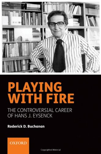 9780198566885: Playing with Fire: The controversial career of Hans J. Eysenck