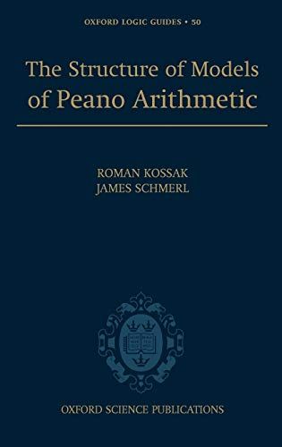 9780198568278: The Structure of Models of Peano Arithmetic (Oxford Logic Guides)