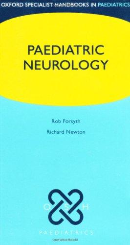 Pediatric Neurology (Oxford Specialist Handbooks series in: Forsyth, Robert, Newton,