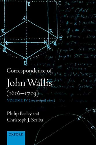 Correspondence of John Wallis (1616-1703): (1672-April 1675) Volume 4 (Hardback): Philip Beeley, ...