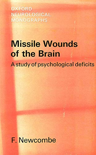 Missile Wounds of the Brain: Study of Psychological Deficits (Neurological Monograph): Newcombe, ...