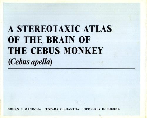 A Stereotaxic Atlas of the Brain of the Cebus Monkey (Cebus apella): Sohan L. Manocha, Totada R. ...