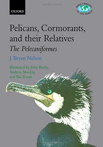 9780198577270: Pelicans, Cormorants, and Their Relatives: The Pelecaniformes (Bird Families of the World)