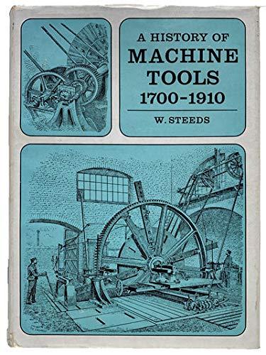 History of Machine Tools, 1700-1910: W. Steeds