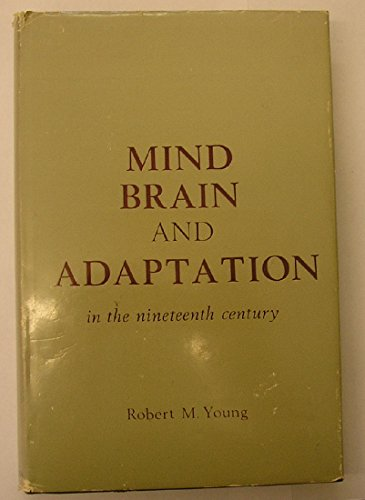 9780198581284: Mind, Brain and Adaptation in the Nineteenth Century: Cerebral Localization and Its Biological Context from Gall to Ferrier