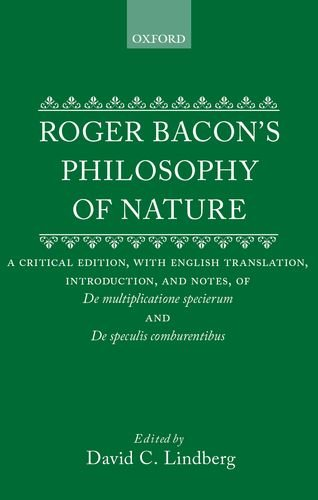 9780198581642: Roger Bacon's Philosophy of Nature: A Critical Edition, with English Translation, Introduction, and Notes, of De multiplictione specierum and De speculis compurentibus.