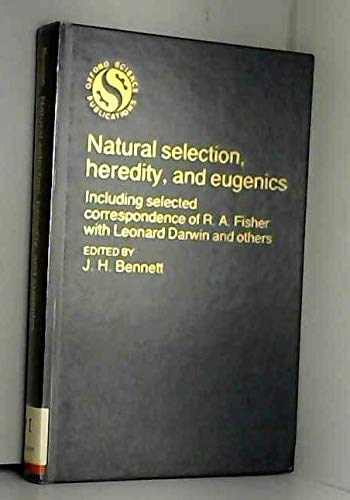 Natural Selection, Heredity, and Eugenics (Oxford science: Bennett, J. H.,