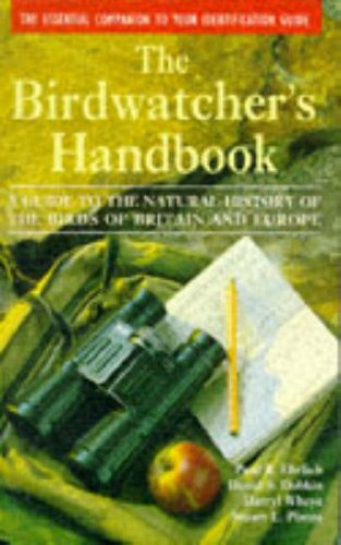 The Birdwatcher's Handbook: A Guide to the Natural History of the Birds of Britain and Europe: In...