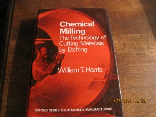 9780198591153: Chemical Milling: Technology of Cutting Materials by Etching (Oxford Series on Advanced Manufacturing)