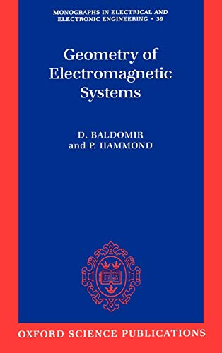 Geometry of Electromagnetic Systems (Monographs in Electrical and Electronic Engineering): Hammond,...