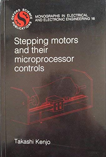 Stepping Motors and Their Microprocessor Controls (Monographs in Electrical and Electronic Engineering) (0198593392) by Kenjo, Takashi