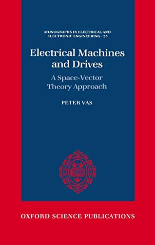 9780198593782: Electrical Machines and Drives: A Space-Vector Theory Approach (Monographs in Electrical and Electronic Engineering)