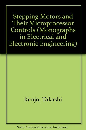 Stepping Motors and their Microprocessor Controls (Monographs in Electrical and Electronic Engineering) (0198593864) by Kenjo, Takashi; Sugawara, Akira