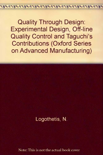9780198593959: Quality Through Design: Experimental Design, Off-line Quality Control, and Taguchi's Contributions (Oxford Series on Advanced Manufacturing)