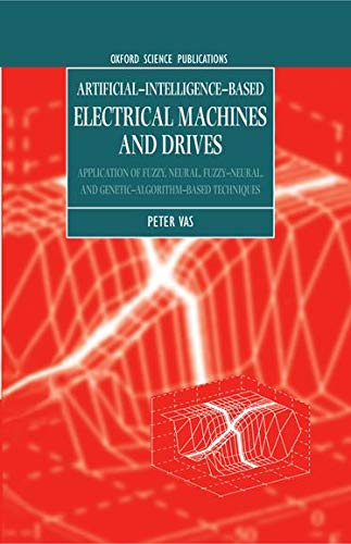 Artificial-Intelligence-Based Electrical Machines and Drives: Application of: Vas, Peter