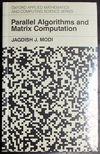 Parallel Algorithms and Matrix Computation (Oxford Applied: Jagdish J. Modi