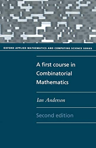 9780198596738: A First Course in Combinatorial Mathematics (Oxford Applied Mathematics and Computing Science Series)