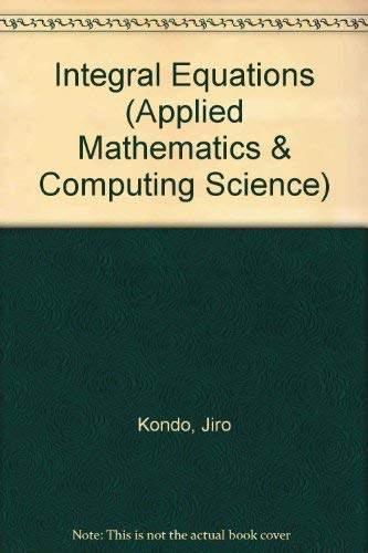 9780198596813: Integral Equations (Oxford Applied Mathematics and Computing Science Series)