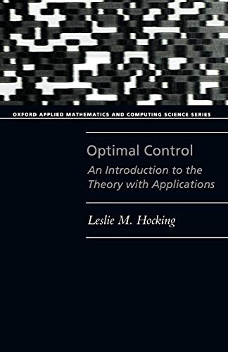9780198596820: Optimal Control: An Introduction to the Theory with Applications (Oxford Applied Mathematics and Computing Science Series)