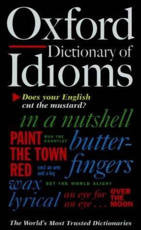 9780198601708: The Oxford Dictionary of Idioms