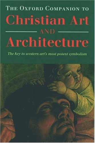 9780198602163: The Oxford Companion to Christian Art and Architecture. The key to western art's most potent symbolism