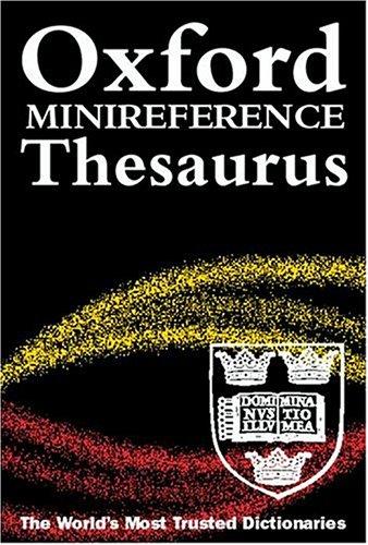 The Oxford Minireference Thesaurus: Editor-Martin Nixon; Editor-Lucinda