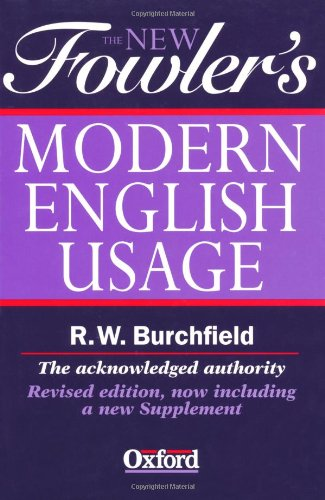 The New Fowler's Modern English Usage (New: H. W. Fowler