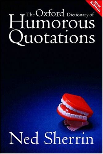 9780198602897: The Oxford Dictionary of Humorous Quotations (Oxford Paperback)