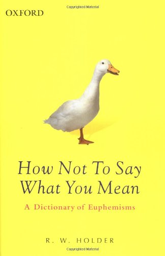 9780198604020: How Not To Say What You Mean: A Dictionary of Euphemisms (Oxford Paperback Reference)