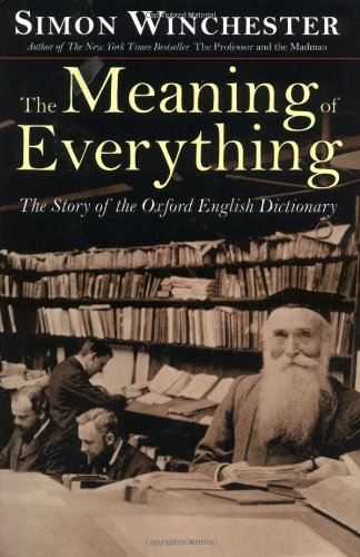 The Meaning of Everything : The Story of the Oxford English Dictionary: Winchester, Simon