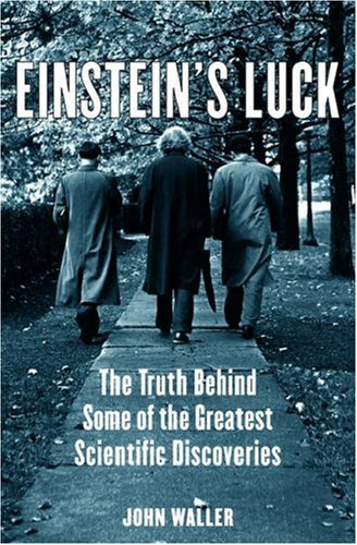 9780198607199: Einstein's Luck: The Truth behind Some of the Greatest Scientific Discoveries