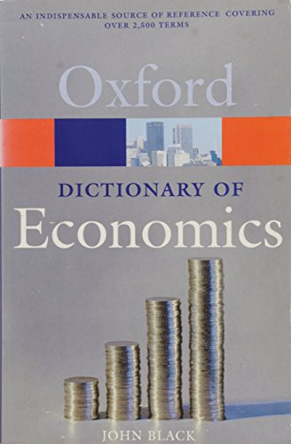 A Dictionary of Economics (Oxford Paperback Reference): Black, John